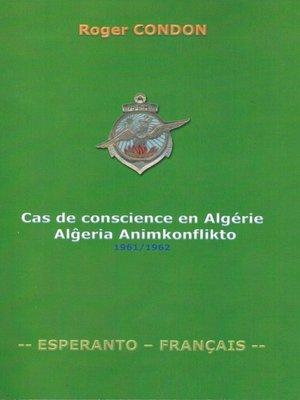 cover image of Cas de Conscience en Algérie--Alĝeria animkonflikto