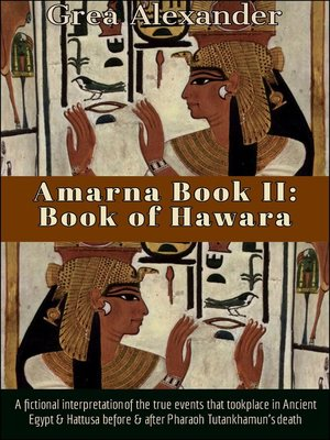 cover image of Book of Hawara: A fictional interpretation of the true events that took place in Ancient Egypt & Hattusa before & after Pharaoh Tutankhamun's death