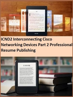 cover image of ICND2 Interconnecting Cisco Networking Devices Part 2 Professional Resume Publishing