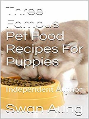 cover image of Three Famous Pet Food Recipes For Puppies