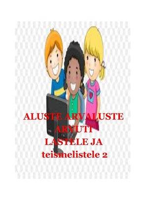 cover image of ALUSTE ARVUTI LASTELE JA teismelistele 2