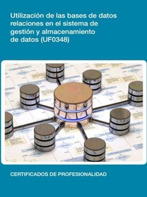 cover image of UF0348--Utilización de las bases de datos relacionales en el sistema de gestión y almacenamiento de datos