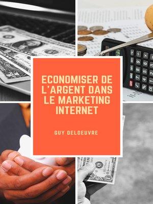 cover image of Economiser de l'argent dans le marketing internet
