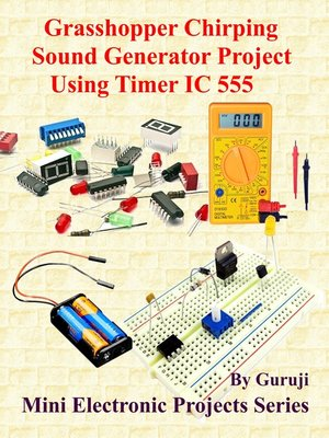 cover image of Grasshopper Chirping Sound Generator Project Using Timer IC 555