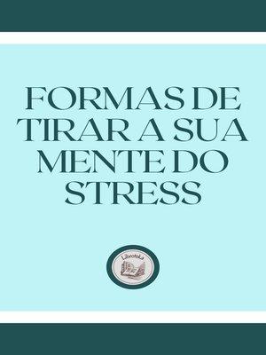 cover image of FORMAS DE TIRAR a SUA MENTE DO STRESS