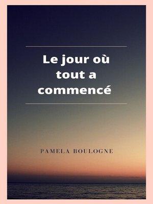 cover image of Le jour où tout a commencé
