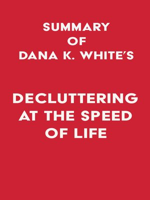cover image of Summary of Dana K. White's Decluttering at the Speed of Life