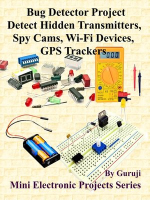 cover image of Bug Detector Project-Detect Hidden Transmitters, Spy Cams, Wi-Fi Devices, GPS Trackers