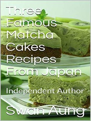 cover image of Three Famous Matcha Cakes Recipes From Japan