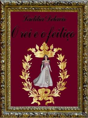 cover image of O rei e o feitiço