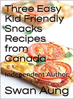 cover image of Three Easy Kid Friendly Snacks Recipes from Canada