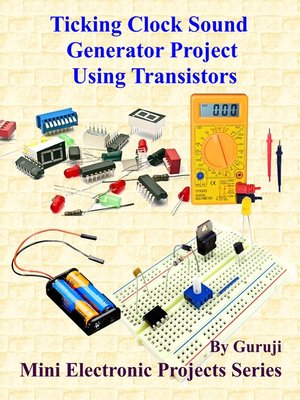cover image of Ticking Clock Sound Generator Project Using Transistors