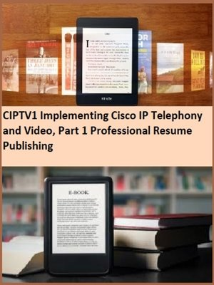 cover image of CIPTV1 Implementing Cisco IP Telephony and Video, Part 1 Professional Resume Publishing