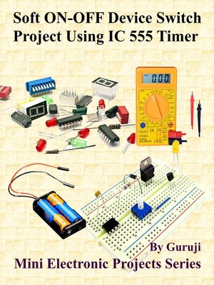 cover image of Soft ON-OFF Device Switch Project Using IC 555 Timer