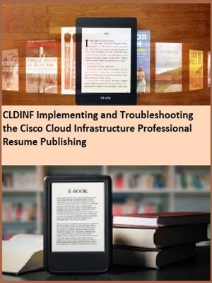 cover image of CLDINF Implementing and Troubleshooting the Cisco Cloud Infrastructure Professional Resume Publishing