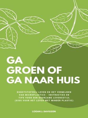 cover image of Ga Groen of Ga Naar Huis
