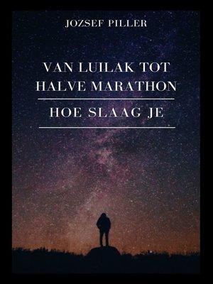 cover image of Van Luilak tot Halve Marathon – Hoe slaag je?