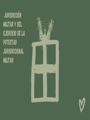 cover image of Jurisdicción militar y del ejercicio de la potestad jurisdiccional militar