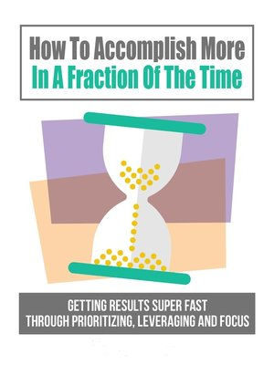 cover image of How to Accomplish More In a Fraction of the Time