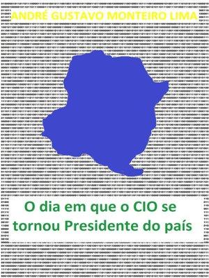 cover image of O dia em que o CIO se tornou presidente do país