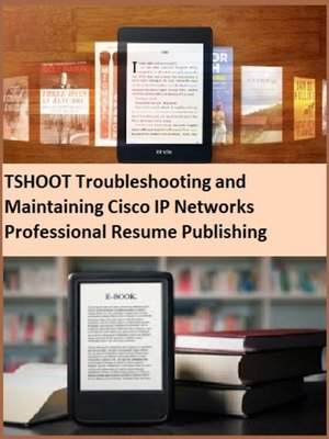 cover image of TSHOOT Troubleshooting and Maintaining Cisco IP Networks Professional Resume Publishing