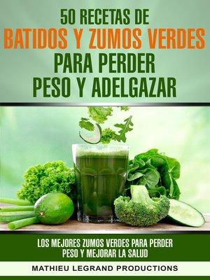 cover image of 50 recetas de batidos y zumos verdes para perder peso y adelgazar