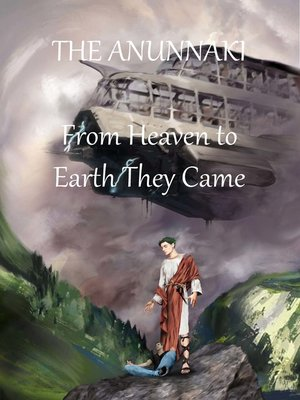 cover image of From Heaven To Earth They Came: The Anunnaki, Book 1