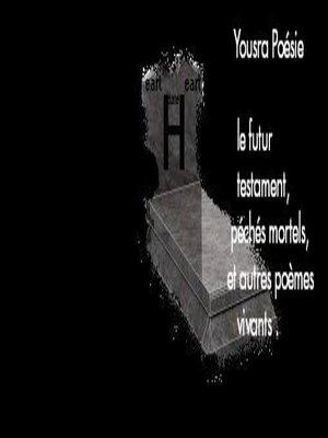 cover image of Le futur testament, péchés mortels et autres poèmes vivants.