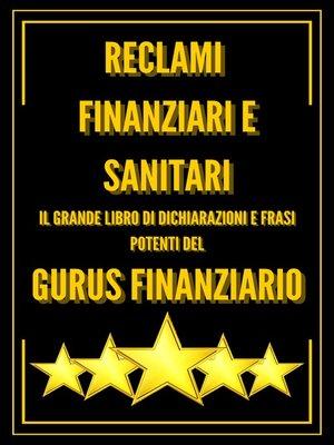 cover image of RECLAMI FINANZIARI E SANITARI IL GRANDE LIBRO DI DICHIARAZIONI E FRASI POTENTI DEL GURUS FINANZIARIO!!