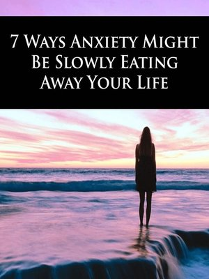 cover image of 7 Ways Anxiety Might Be Slowly Eating Away Your Life