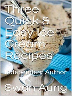 cover image of Three Quick & Easy Ice Cream Recipes