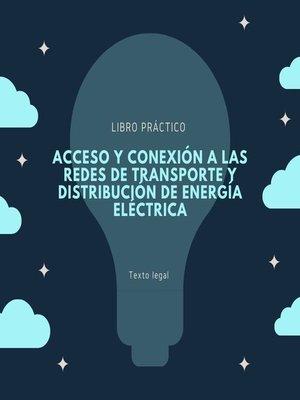 cover image of Acceso y conexión a las redes de transporte y distribución de energía eléctrica