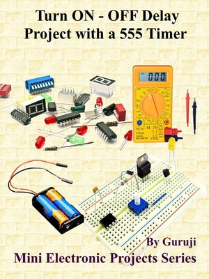 cover image of Turn ON--OFF Delay Project with a 555 Timer