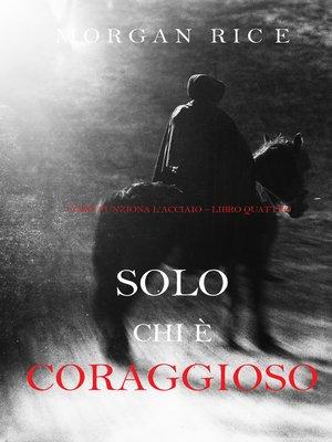 cover image of Solo chi è coraggioso