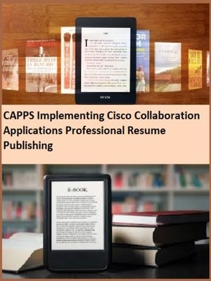 cover image of CAPPS Implementing Cisco Collaboration Applications Professional Resume Publishing