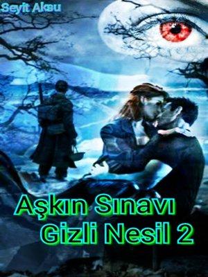cover image of Aşkın Sınavı--Gizli Nesil 2