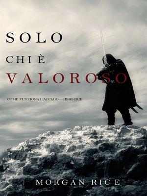 cover image of Solo Chi è Valoroso
