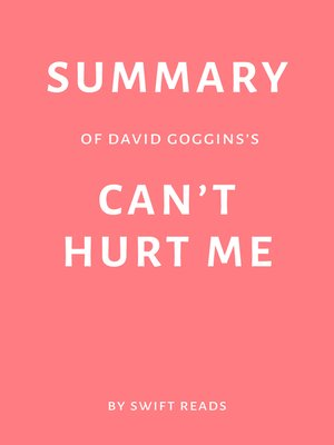 cover image of Summary of David Goggins's Can't Hurt Me by Swift Reads