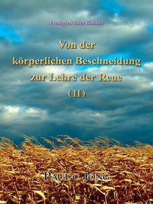 cover image of Predigten über Galater--Von der körperlichen Beschneidung zu der Lehre von der Reue ( II )