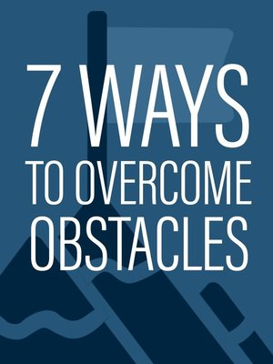 cover image of 7 Ways to Overcome Obstacles