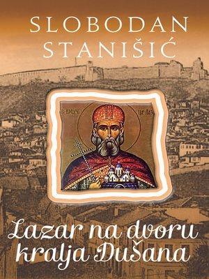 cover image of Lazar na dvoru kralja Dušana