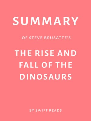 cover image of Summary of Steve Brusatte's the Rise and Fall of the Dinosaurs by Swift Reads