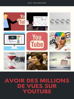 cover image of Avoir des millions de vues sur YouTube