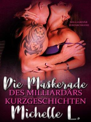 cover image of Die Maskerade des Milliardärs Kurzgeschichten