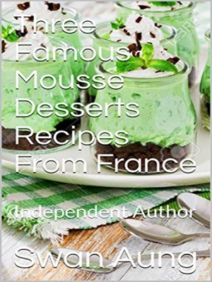 cover image of Three Famous Mousse Desserts Recipes From France