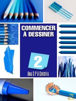 cover image of COMMENCER À DESSINER 2