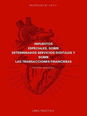 cover image of IMPUESTOS ESPECIALES, SOBRE DETERMINADOS SERVICIOS DIGITALES Y SOBRE LAS TRANSACCIONES FINANCIERAS