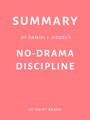 cover image of Summary of Daniel J. Siegel's No-Drama Discipline by Swift Reads