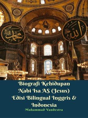 cover image of Biografi Kehidupan Nabi Isa AS (Jesus) Edisi Bilingual Inggris & Indonesia