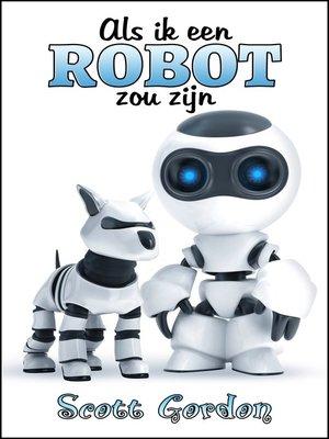 cover image of Als Ik Een Robot Zou Zijn